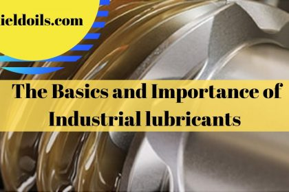 The Basics and Importance of Industrial lubricants