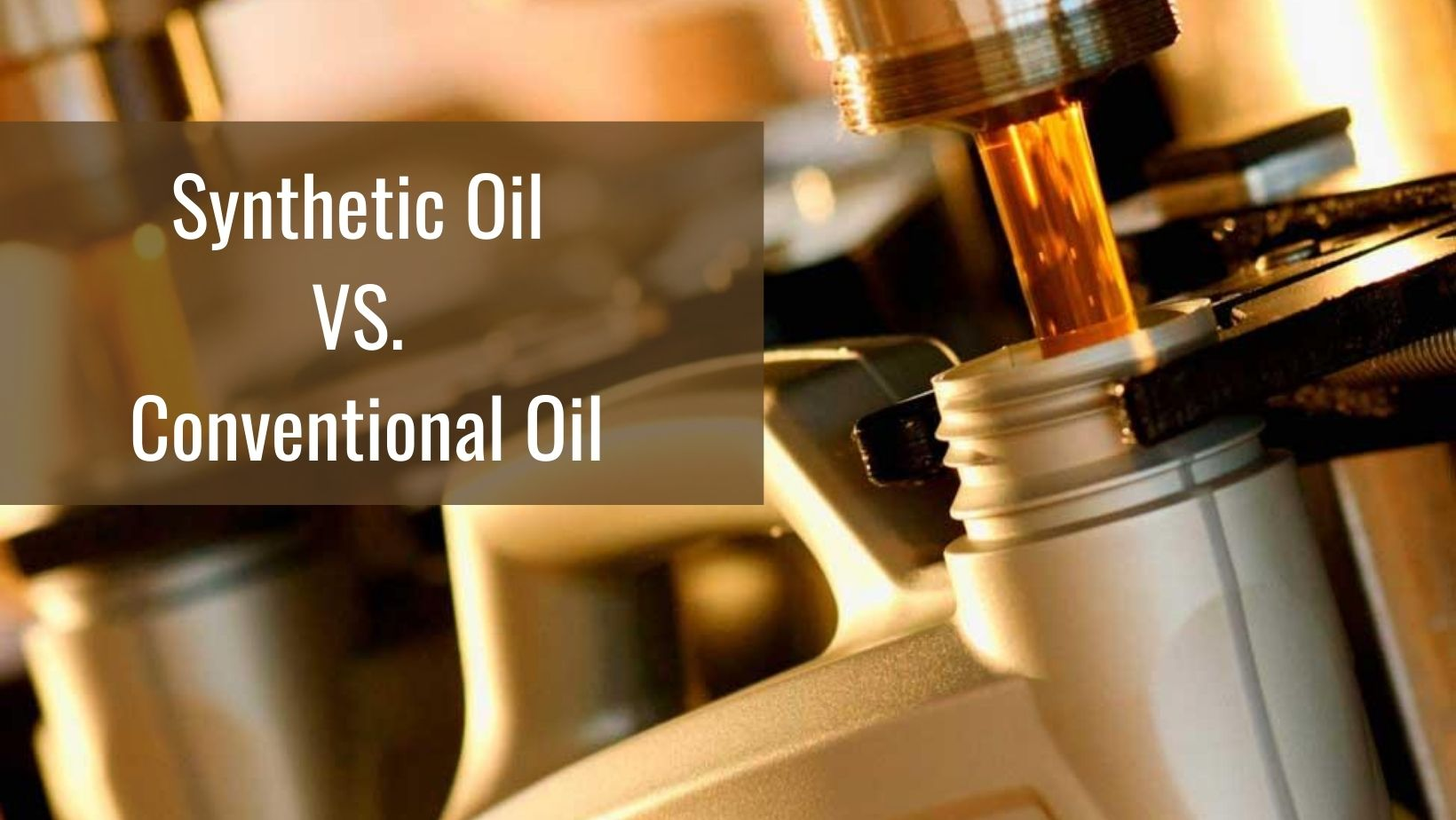 Synthetic Oil VS. Conventional Oil